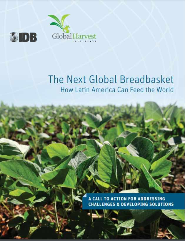 The Next Global Breadbasket: How Latin America Can Feed the World: A Call to Action for Addressing Challenges & Developing Solutions