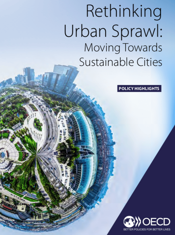 OECD Report Policy Highlights: Rethinking Urban Sprawl: Moving Towards Sustainable Cities