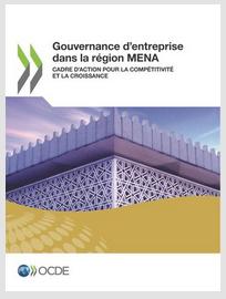 Pour en savoir plus, lire le rapport Gouvernance d'enterprise dans la région MENA. Cadre d'action pour la compétitivité et la croissance